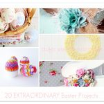 20 Extraordinary Easter Projects