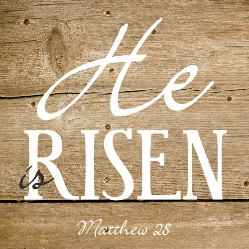 He Is Risen – Easter