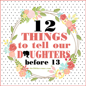 12 Things to Tell Our Daughters Before 13