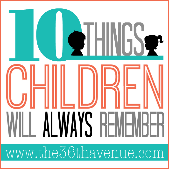 Parenting and Kids - Here is a list 10 Things Kids will ALWAYS remember and parents should NEVER forget! PIN IT NOW and read it later!