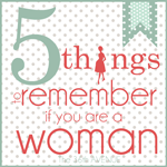 5 Things Women Should Remember