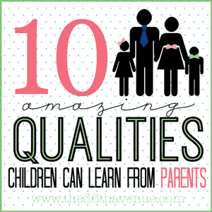 10 amazing qualities children can learn from their parents at the36thavenue.com #parenting #kids