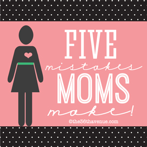 Parenting - Five mistakes moms make at the36thavenue.com