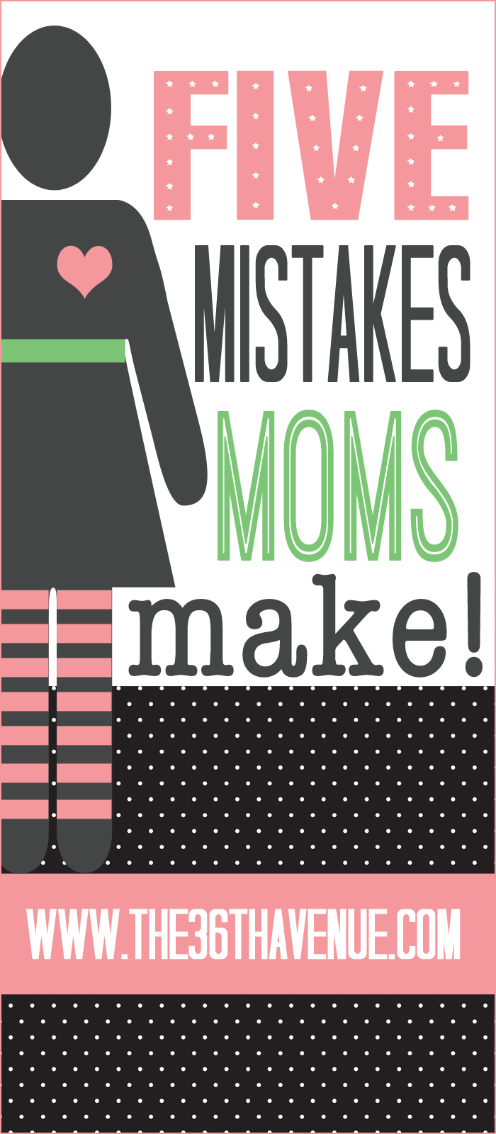Parenting and Kids - Five Mistakes Moms Make! the36thavenue.com