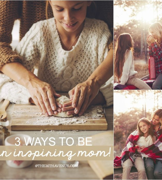 Three Ways To Be An Inspiring Mom