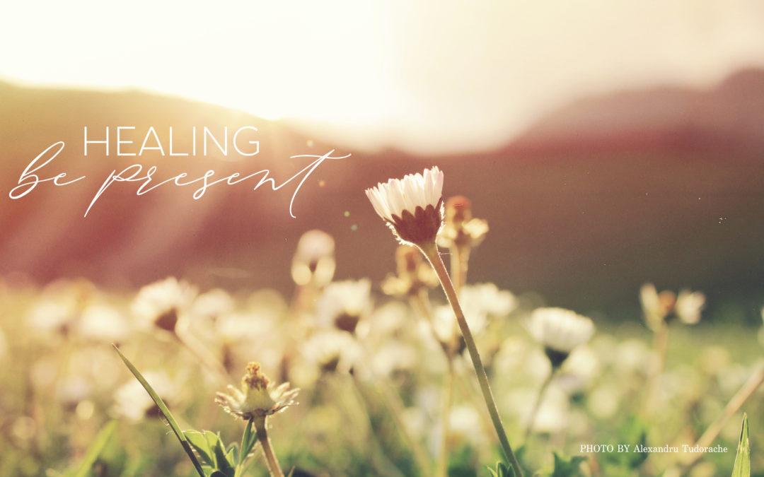 Healing Journey – Be Present